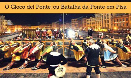 O Gioco del Ponte, ou Batalha da Ponte – manifestação folclórica em Pisa