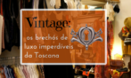 Vintage: os brechós de luxo imperdíveis da Toscana