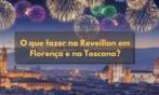 2017/2018 – O que fazer no Reveillon em Florença e na Toscana?