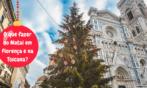 O que fazer no Natal em Florença e na Toscana?