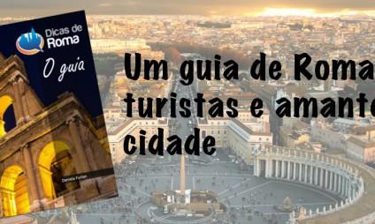 Um Guia de Roma, para turistas e amantes de Roma