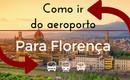 Como ir do aeroporto de Florença ao centro?