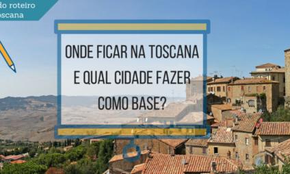 Onde ficar na Toscana e qual cidade fazer como base?