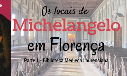 Os locais de Michelangelo em Florença: a Biblioteca Medicea Laurenziana