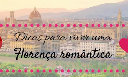 Dicas para viver uma Florença romântica