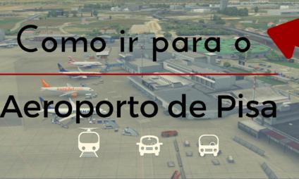 Como ir ao Aeroporto de Pisa?