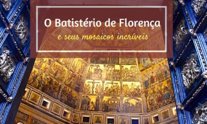 O Batistério de Florença e seus mosaicos incríveis