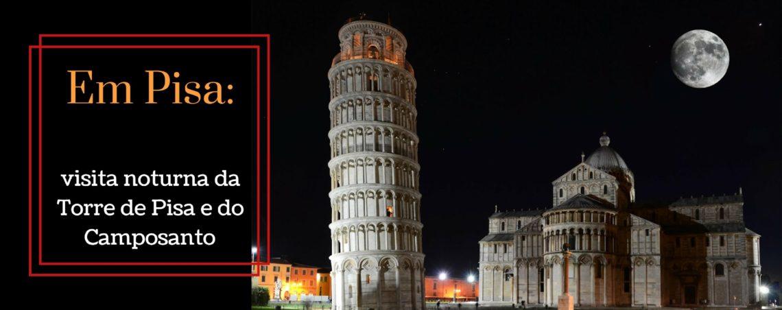 Em Pisa: visita noturna da Torre de Pisa e do Camposanto