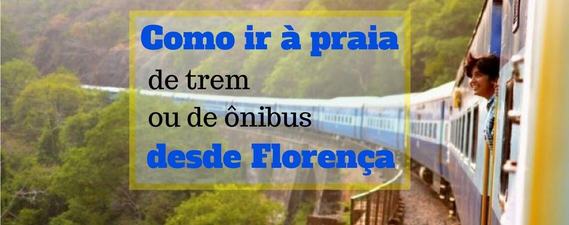 Como ir à praia de trem e de ônibus desde Florença?