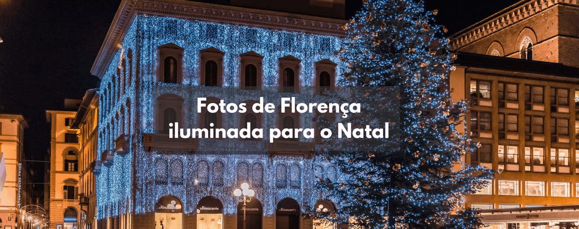 Fotos de Florença iluminada para o Natal – 2017/2018